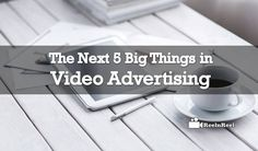 The Next 5 Big Things in Video Advertising