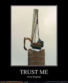 TRUST ME I'M AN ENGINEER: A crane is lifting a tractor with a jackhammer attached to it so it can take the tower apart SAFELY ha ha ha, trust them there are eng Construction Humor, Crane Construction, Safety Fail, Very Demotivational, Darwin Awards, Im An Engineer, Engineering Humor, Civil Engineering, Heavy Machinery