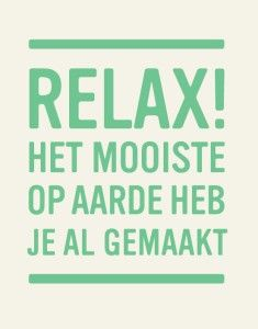 Relax! Niemand doet het perfect. Geniet van het ouderschap/moederschap/kinderen/kids/baby/dreumes/peuter/kleuter/schoolkind. Het gaat al zo snel.