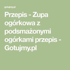 Przepis - Zupa ogórkowa z podsmażonymi ogórkami przepis - Gotujmy.pl Math Equations