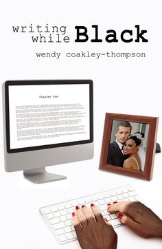 Writing While Black, by Wendy Coakley-Thompson