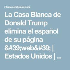La Casa Blanca de Donald Trump elimina el español de su página 'web' | Estados Unidos | EL PAÍS