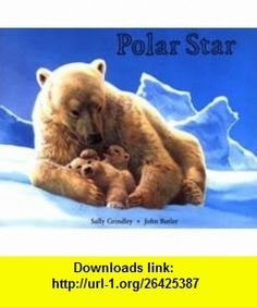 Polar Star (9781561451814) Sally Grindley, John Butler , ISBN-10: 1561451819  , ISBN-13: 978-1561451814 ,  , tutorials , pdf , ebook , torrent , downloads , rapidshare , filesonic , hotfile , megaupload , fileserve