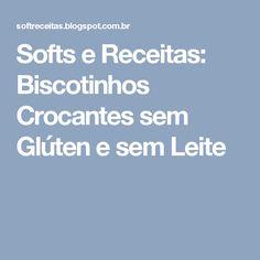 Softs e Receitas: Biscotinhos Crocantes sem Glúten e sem Leite