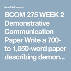bcom 275 demonstrative communication Demonstrative communication paper bcom/275 9 october 2012 debra brown demonstrative communication demonstrative communication is a form of communication that people use in their everyday lives to communicate with our coworkers, friends, relatives, and loved ones.