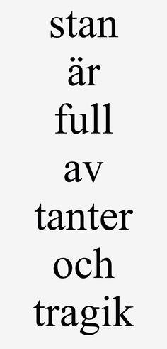 Håkan Hellström. Känn ingen sorg för mig Göteborg. Stan är full av tanter och tragik.
