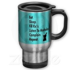 "Funny Pharmacy Travel Mug ""Eat, Sleep, Repeat"" 