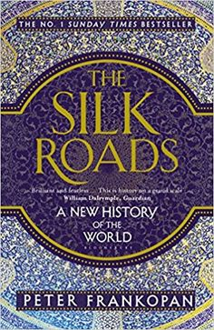 The Silk Roads: A New History of the World: Amazon.co.uk: Peter Frankopan: 9781408839997: Books