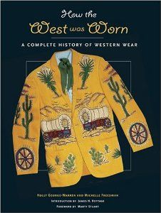 How the West Was Worn: A History of Western Wear.