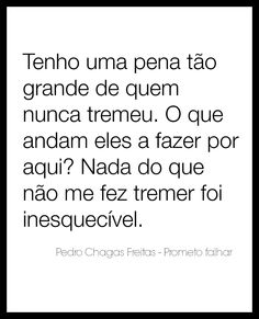 Pedro Chagas Freitas - Prometo falhar Portuguese Quotes, Thinking Out Loud, Head And Heart, Great Life, Say Something, Powerful Words, Tell Me, Picture Quotes, Decir No