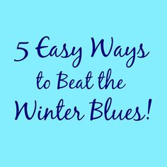 5 Easy Ways to Beat the Winter Blues - Lou Lou Girls - Winter Slump - Mental Health - Anxiety - Depression - Affirmations - Tired - Overwhelmed - Tips - Ideas - Motherhood - Kids