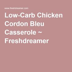 Low-Carb Chicken Cordon Bleu Casserole ~ Freshdreamer