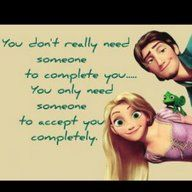 You don't really need someone to complete u..  you only need someone to accept u completely...