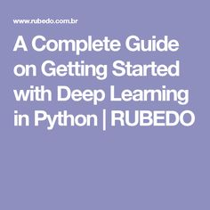 A Complete Guide on Getting Started with Deep Learning in Python | RUBEDO