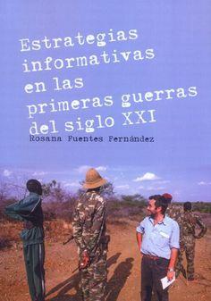 Estrategias informativas en las primeras guerras del siglo XXI / Rosana Fuentes Fernández