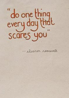 """""""Do one thing every day that scares you"""" ~ Eleanor Roosevelt   Quotes for Girls"""