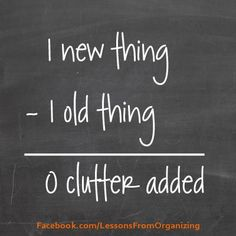 One new minus one old = zero clutter!