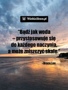 Bądź jak woda... #Lee-Bruce,  #Motywujące-i-inspirujące True Quotes, Motivational Quotes, Inspirational Quotes, Great Life, Romantic Quotes, Life Motivation, Humor, Powerful Words, Poetry Quotes