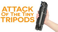 Attack of the Tiny Tripods: Tired of lugging around heavy metal? Mark Galer and AB discuss the art of traveling light. #tripods #camera #photography #review