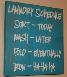 Laundry Schedule - Too funny.Thinking about putting this in my laundry room lol Laundry Schedule, Just In Case, Funny Quotes, Funny Humour, Humor Quotes, Sarcastic Quotes, Mom Humor, House Design, Wall Design