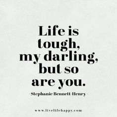 Life Is Tough My Darling, But So Are You life quotes quotes quote life motivational quotes inspirational quotes about life life quotes and sayings life inspiring quotes life image quotes best life quotes quotes about life lessons