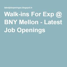 Walk-ins For Exp @ BNY Mellon - Latest Job Openings