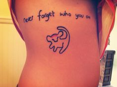 Quotes Tattoos for Girls, Never Forget Who You Are.. like quote. No simba tho...