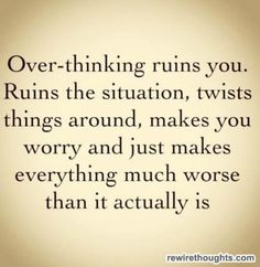 stop over-thinking, I need to read this when feeling really stressed out!