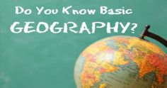 Can You Answer These 21 Geography Questions Every Adult Should Know?