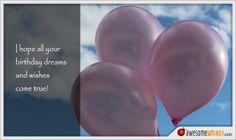 Birthday dreams and wishes! It's Your Birthday, Birthday Wishes, Wish Come True, Hope You, Dreams, Happy Birthday Celebration