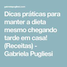 Dicas práticas para manter a dieta mesmo chegando tarde em casa! (Receitas) - Gabriela Pugliesi