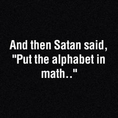 See, this is why I resist math so much.