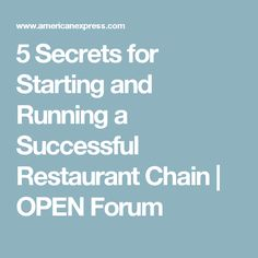 5 Secrets for Starting and Running a Successful Restaurant Chain   OPEN Forum
