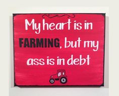 My Heart is in Farming, but My A-- is in Debt Case IH Farmall Custom Handmade 8 x 10 Canvas Sign on Etsy, $13.00