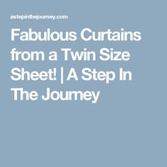 Fabulous Curtains from a Twin Size Sheet! | A Step In The Journey