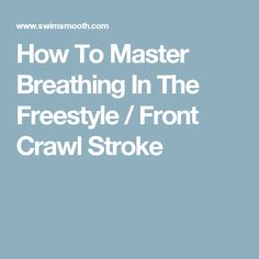 How To Master Breathing In The Freestyle / Front Crawl Stroke