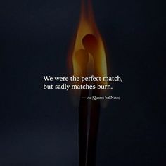 We were the perfect match but sadly matches burn. via (http://ift.tt/2jVjK6c)