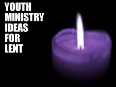 RETHINKING YOUTH MINISTRY: Youth Ministry Ideas for LENT '09: #1