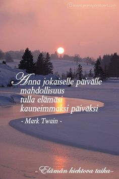 Anna jokaiselle päivälle mahdollisuus tulla elämäsi kauneimmaksi päiväksi (Mark Twain) by Elämän kiehtova taika Finnish Words, Quotes About Everything, Weird Dreams, Think, More Words, Beautiful Mind, Happy Moments, True Quotes, Positive Vibes
