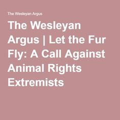 The Wesleyan Argus | Let the Fur Fly: A Call Against Animal Rights Extremists