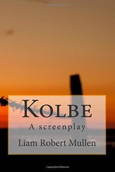 Kolbe: A screenplay Thing 1, Irish, Writer, Spirituality, Writings, Inspirational, War, Books, Scripts