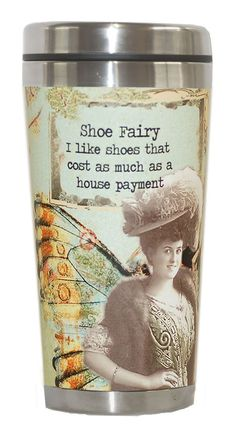 Altered Fairy Tumbler - Shoe Mommy Fairy: I like shoes that cost as much as a house payment. Holds 14 oz. Dishwasher safe