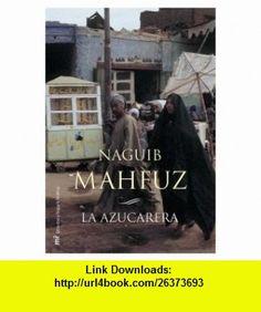 La azucarera (Biblioteca Naguib Mahfuz) (Spanish Edition) (9788427032477) Naguib Mahfouz , ISBN-10: 8427032471  , ISBN-13: 978-8427032477 ,  , tutorials , pdf , ebook , torrent , downloads , rapidshare , filesonic , hotfile , megaupload , fileserve
