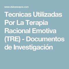 Tecnicas Utilizadas Por La Terapia Racional Emotiva (TRE) - Documentos de Investigación