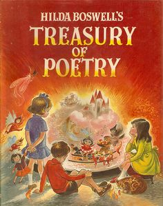 """Hilda Boswell's Treasury of Poetry"", Collins 1968. Illustrated by Hilda Boswell.  I still have it and now my child loves it just as much as I did :)"