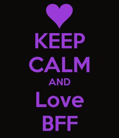 bff pictures   KEEP CALM AND Love BFF - KEEP CALM this is meant for someone special