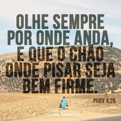 Nova Semente - Frases da Bíblia - Versículos -Deus - Provérbios 4:26