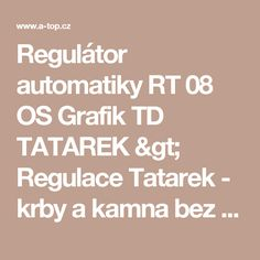 Regulátor automatiky RT 08 OS Grafik TD TATAREK > Regulace Tatarek - krby a kamna bez výměníku > REGULACE KRBOVÝCH VLOŽEK > PŘÍSLUŠENSTVÍ PRO KRBY A KAMNA  > A-TOP.CZ