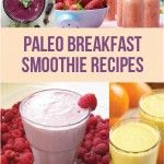 30 of the Best Paleo Breakfast Smoothie Recipes