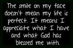 I Sure Do Have A Lot To Smile  About!  Thank You Jesus!!
